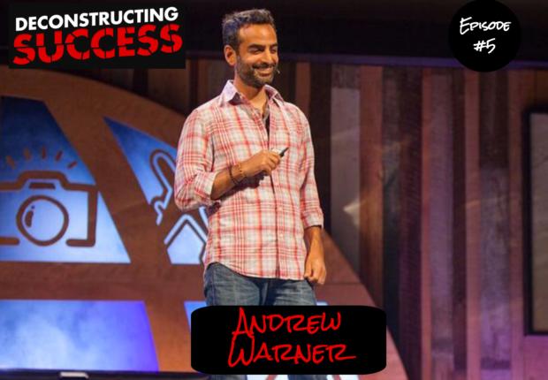 Andrew Warner - Deconstructing Success - Episode #5