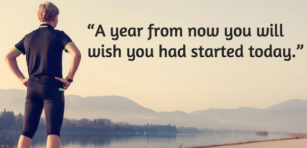 """A year from now you will wish you had started today."""