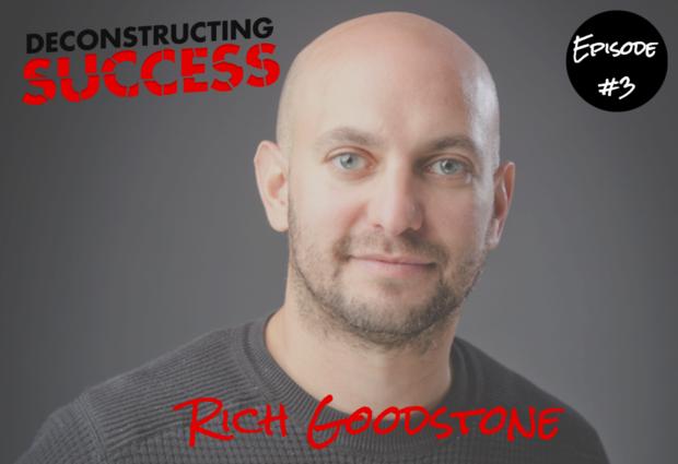 Deconstructing Success - Episode #3 - Rich Goodstone