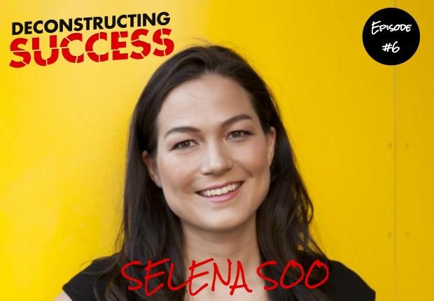 Selena Soo - Deconstructing Success - Episode 6