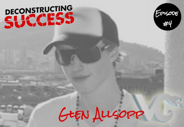 Glen Allsopp - Deconstructing Success - Episode #4