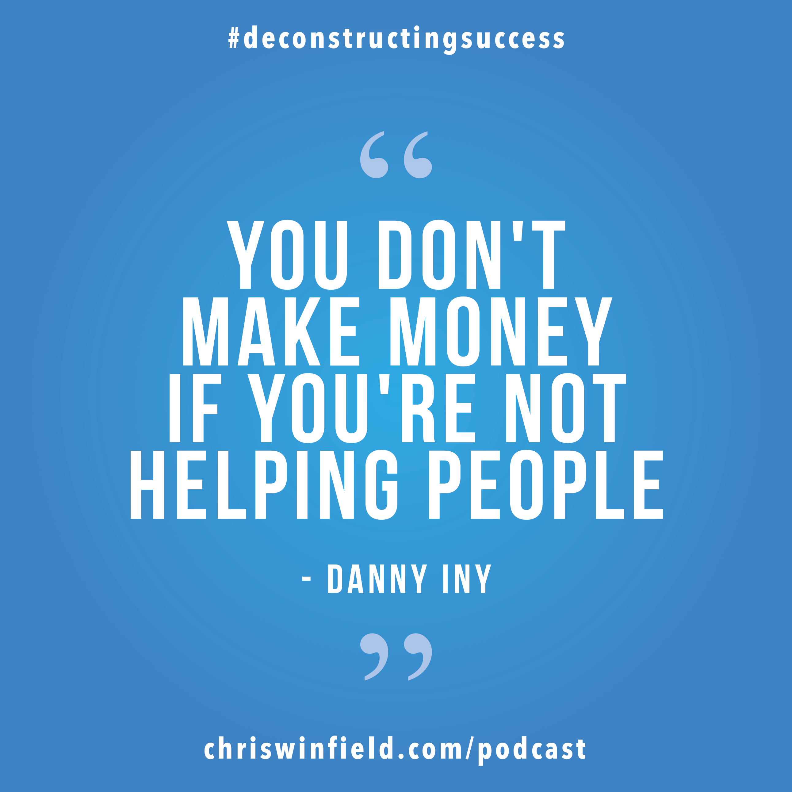 Danny Inny - Chris Winfield Podcast Quote