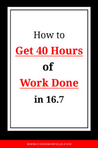 How to Get 40 Hours of Work Done in 16 7
